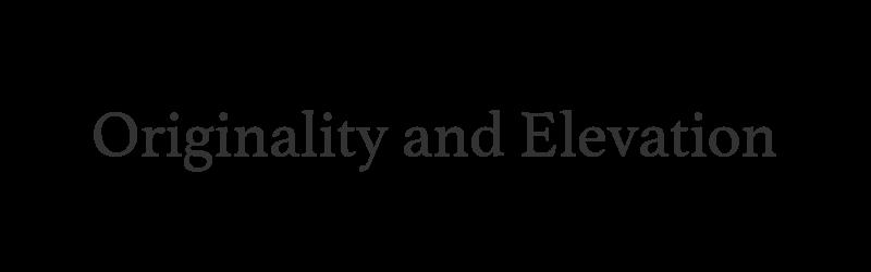 Originality and Elevation