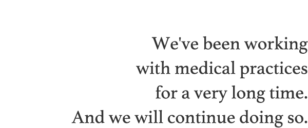 We've been working with medical practices for a very long time. And we will continue doing so.